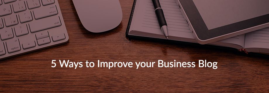 Five Ways to Improve your Business Blog