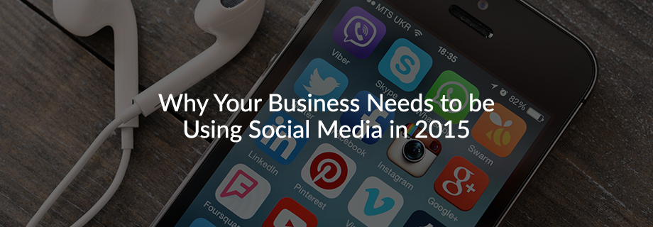 Why Your Business Needs to be Using Social Media in 2015