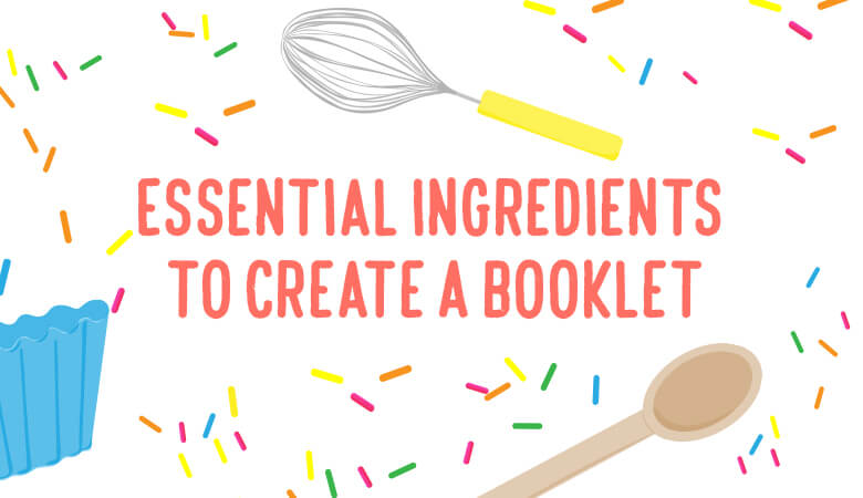 Essential Ingredients To Create A Booklet